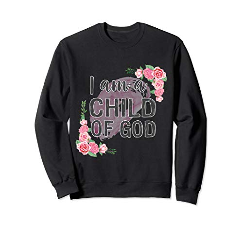 I Am A Child Of God Shirt Gift Man Women Kids Worship Jesus Sweatshirt