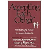 Accepting Each Other : Individuality and Intimacy in Your Loving Relationship, Emmons, Michael L. and Alberti, Robert E., 0915166771