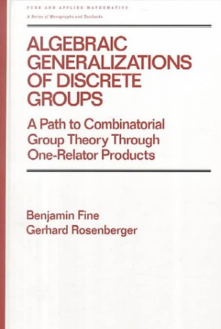 Algebraic Generalizations of Discrete Groups: A Path to Combinatorial Group Theory Through One-Relator Products (Chapman