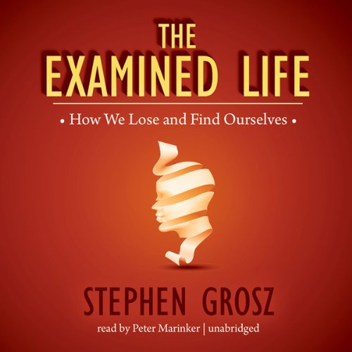 The Examined Life: How We Lose and Find Ourselves cover
