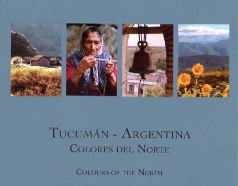 Tucuman - Argentina Colores del Norte (Spanish Edition) by Grupo Abierto Comunicaciones