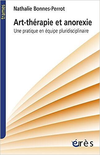Livre Art-thérapie et anorexie : Une pratique en équipe pluridisciplinaire pdf ebook