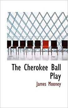 Book The Cherokee Ball Play by James Mooney (2009-04-19)