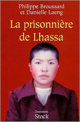 La prisonnière de Lhassa. Ngawang Sangdrol, religieuse et résistante