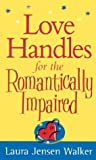 Love Handles for the Romantically Impaired, Laura Jensen Walker, 0800787110