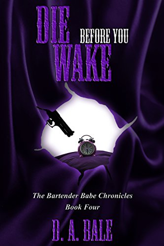 Die Before You Wake (The Bartender Babe Chronicles Book 4) by [Bale, D. A.]