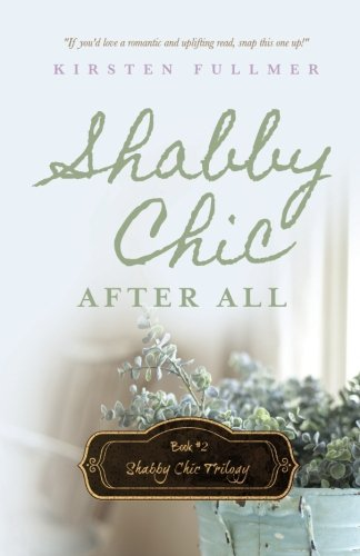 Shabby Chic After All (Shabby Chic Trilogy) (Volume 2)
