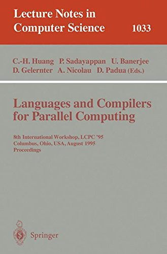 Languages and Compilers for Parallel Computing: 8th International Workshop, Columbus, Ohio, USA, August 10-12, 1995. Proceedings (Lecture Notes in Computer Science) by Springer