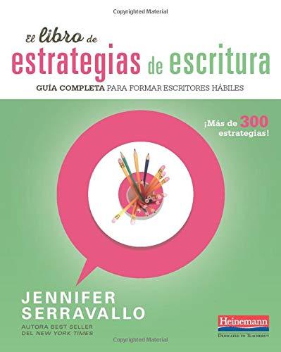 El libro de estrategias de escritura: Guia completa para formar escritores habiles