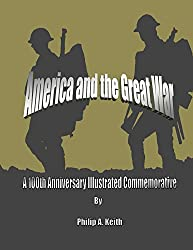 America and the Great War: 1917-1918: A 100th Anniversary Illustrated Commemorative