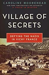 By Caroline Moorehead Village of Secrets: Defying the Nazis in Vichy France [Hardcover]