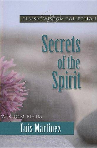 Secrets of the Spirit: Wisdom from Luis Martinez (Classic Wisdom Collection)