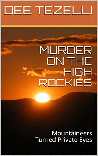 MURDER ON THE HIGH ROCKIES :    Mountaineers Turned Private Eyes by [TEZELLI, DEE ]