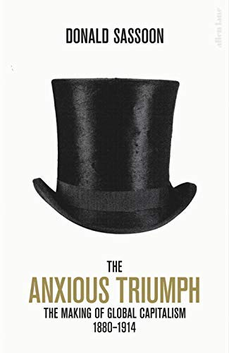 The Anxious Triumph: The Making of Global Capitalism, 1880-1914