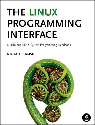 The Linux Programming Interface( A Linux and UNIX System Programming Handbook)[LINUX PROGRAMMING INTERFACE][Hardcover] by NoStarchPress