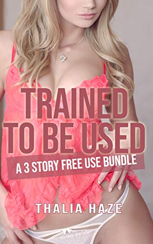 Trained to be Used: A 3 Story Free Use Bundle