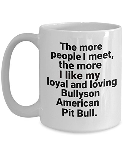Bullyson American Pit Bull Mug, Pitbull Lover Gift for Mom Dad Owner, The More People I Meet The More I Like My Dog, Funny Love Coffee Cup Accessories ()