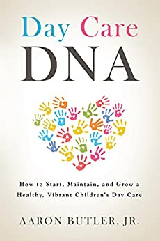 Day Care Dna: How to Start, Maintain, and Grow a Healthy, Vibrant Children's Day Care