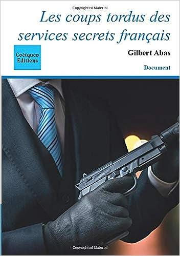 Amazon Fr Les Coups Tordus Des Services Secrets Francais Abas Gilbert Livres