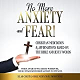 No More Anxiety and Fear! Christian Meditation