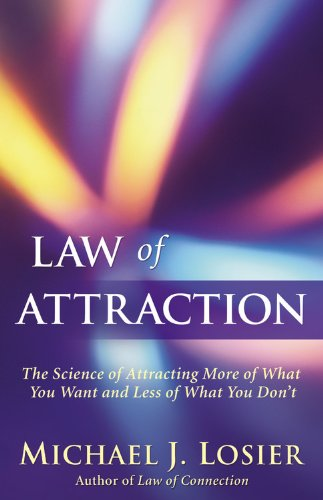 Law of Attraction: The Science of Attracting More of What You Want and Less of What You Don't -