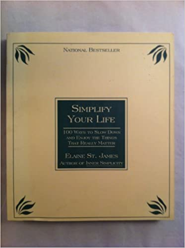 Read Simplify Your Life 100 Ways To Slow Down And Enjoy The Things That Really Matter By Elaine St James