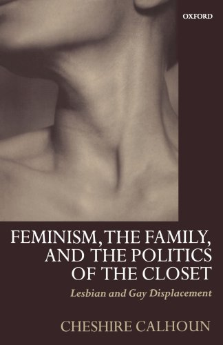 Feminism, the Family, and the Politics of the Closet: Lesbian and Gay Displacement