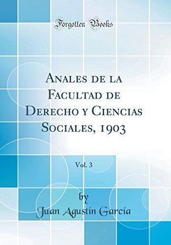 Anales de la Facultad de Derecho y Ciencias Sociales, 1903, Vol. 3 (Classic Reprint) (Spanish Edition) [Juan Agustin Garcia] (Tapa Dura)