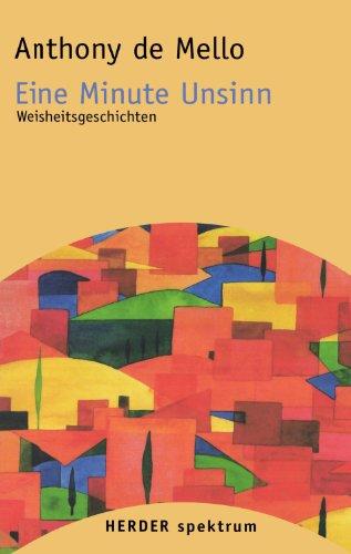 Eine Minute Unsinn: Weisheitsgeschichten (HERDER spektrum) (German Edition)