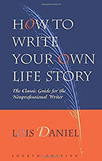 How To Write An Autobiography An Essential Guide To Writing About  How To Write Your Own Life Story The Classic Guide For The Nonprofessional  Writer