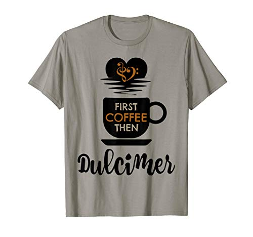 First Coffee Then Dulcimer Music Lover Dulcimerist T-Shirt