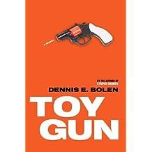 Toy Gun by Bolen, Dennis E. (2005) Paperback
