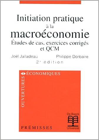 Livre Initiation pratique à la macroéconomie, 2e édition. Etudes de cas, exercices corrigés et QCM pdf epub