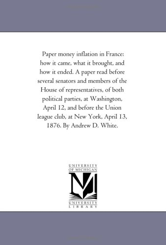 Download Paper money inflation in France: how it came, what it brought, and how it ended. A paper read before several senators and members of the House of ... 12, and before the Union league club, at Ne ebook