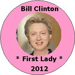 (BILL CLINTON - FIRST LADY 2012 Political Pinback Button 1.25