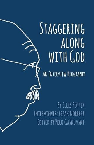 Staggering Along With God: An Interview Biography