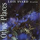 Other Places - Lois Svard performs Elodie Laten, Jerry Hunt, Kyle Gann (Lovely)