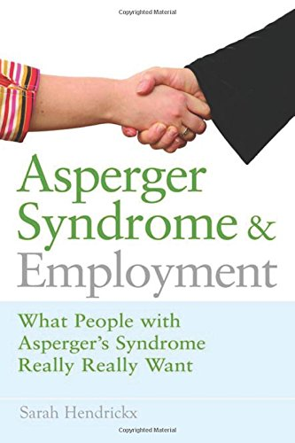 Asperger Syndrome and Employment: A Personal Guide to Succeeding at Work