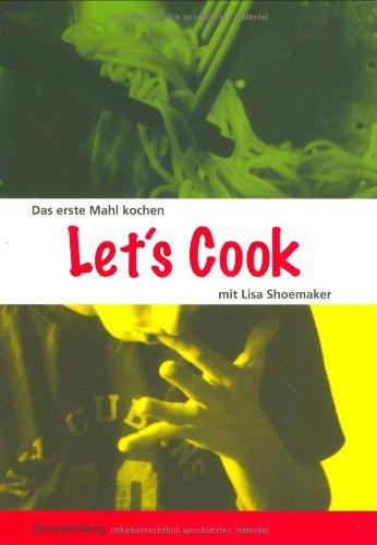 Let's Cook!: Das erste Mahl kochen. 50 Rezepte - 100 Varianten