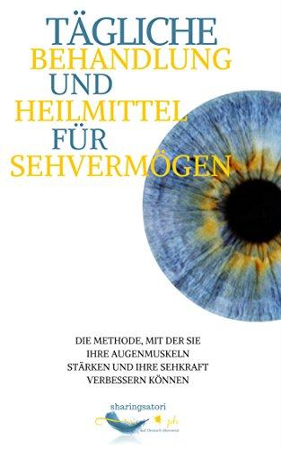 Tägliche Behandlung und Heilmittel für Sehvermögen: die Methode, mit der Sie Ihre Augenmuskeln stärken und Ihre Sehkraft verbessern können, Augentraining, ... Augenübungen, Augen Yoga (German Edition) (Brille Stärke)