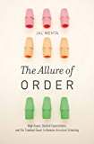 The Allure of Order: High Hopes, Dashed Expectations, and the Troubled Quest to Remake American Schooling (Studies in Postwar American Political Development)