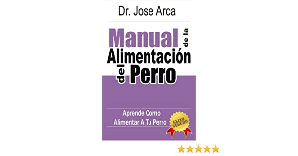 Manual de La Alimentacion del Perro (Spanish Edition) - Kindle edition by Jose Arca. Crafts, Hobbies & Home Kindle eBooks @ Amazon.com.