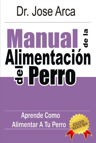 Manual de La Alimentacion del Perro (Spanish Edition) by [Arca, Jose]