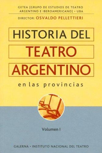 Descargar Libro Historia Del Teatro Argentino En Las Provincias Osvaldo Pellettieri