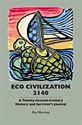 Eco Civilization 2140: A 22nd Century History and Survivor's Journal