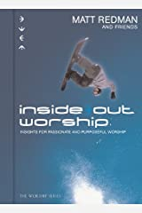 Inside Out Worship: Insights for Passionate and Purposeful Worship Hardcover