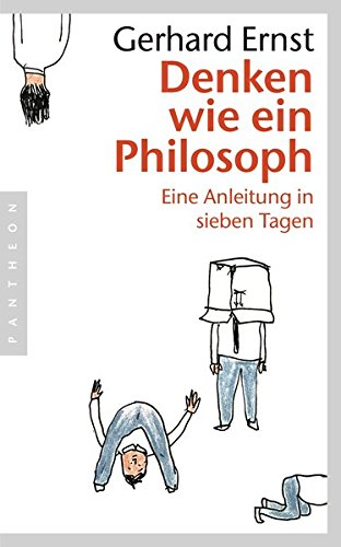 Denken wie ein Philosoph: Eine Anleitung in sieben Tagen