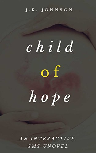Books : Child of Hope: Text (912) 268-1890 To Begin: An Interactive SMS UNovel.