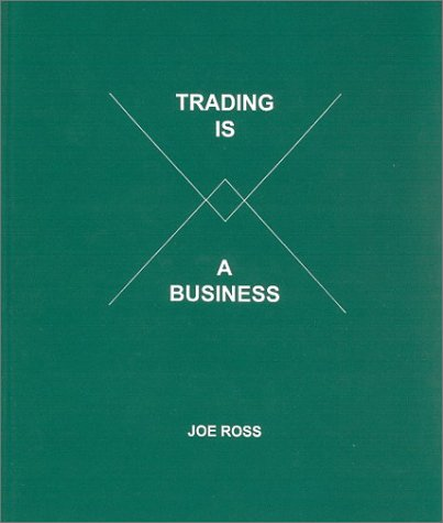 Trading is a Business by Ross Trading, Inc.