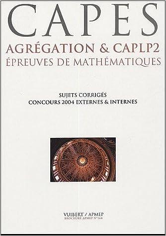 Livres gratuits en ligne Epreuves de mathématiques CAPES, Agrégation & CAPLP2 : Six concours 2004, dix sujets corrigés pdf, epub